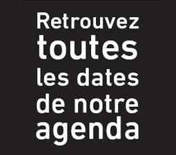 Retrouvez toutes les dates de notre agenda